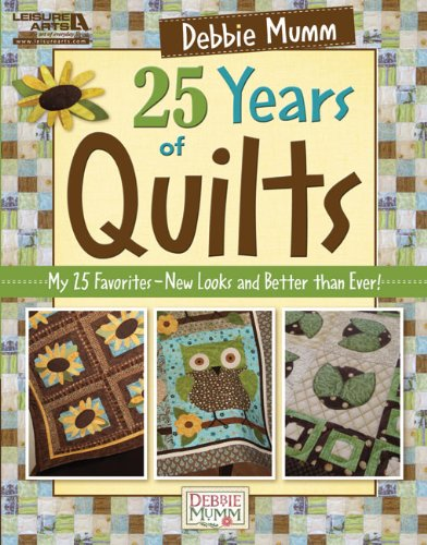 Debbie Mumm 25 Years of Quilts: My 25 Favorites-new Looks and Better Than Ever!