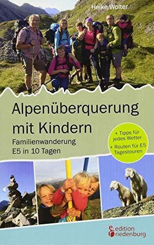 Alpenüberquerung mit Kindern - Familienwanderung E5 in 10 Tagen: + Tipps für jedes Wetter + Routen für E5 Tagestouren - Kindern Planung Mit