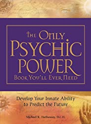 The Only Psychic Book You'll Ever Need: Develop Your Innate Ability to Predict the Future