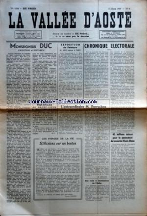 VALLEE D'AOSTE (LA) [No 1038] du 05/03/1949 - MONSEIGNEUR DUC - VALDOTAIN ET HISTORIEN PAR AUGUSTE PETIGAT PELERINAGE AU SACRE COEUR PAR A P EXPOSITION DE PEINTURE M MUS EXPOSE A PARIS PAR G C LES VISAGES DE LA VIE REFLEXIONS SUR UN BOUTON PAR PIERRE LEXERT UN SPORTIF VALDOTAIN L'EXTRAORDINAIRE M PERRUCHON PAR H BERARD DES COLIS A DESTINATION DE L'ITALIE CHRONIQUE ELECTORALE APR FIDELE CHARRERE 45 MILLIONS SUISSES POUR LE PERCEMENT DU TUNNEL DU MONT BLANC