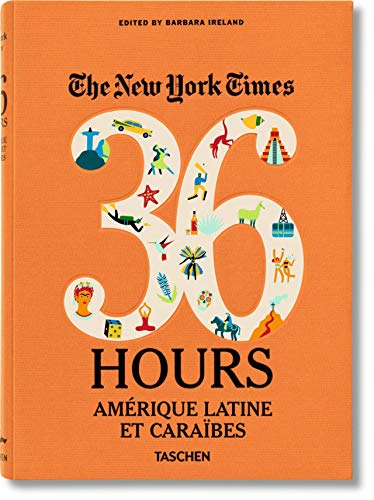 NYT. 36 Hours. Latin America & The Caribbean (New York Times 36 Hours)