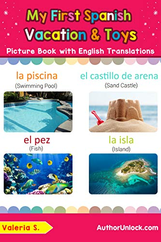 My First Spanish Vacation & Toys Picture Book with English Translations: Bilingual Early Learning & Easy Teaching Spanish Books for Kids (Teach & Learn Basic Spanish words for Children nº 24) por Valeria S.