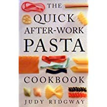 The Quick After-Work Pasta Cookbook