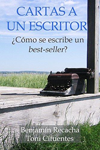 Cartas a un escritor: ¿Cómo se escribe un best-seller? por Toni Cifuentes