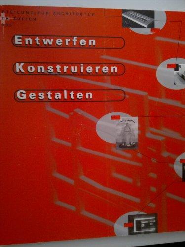 Entwerfen Konstruieren Gestalten ABteilung für Architektur ETH Zürich 1995