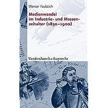 Die Geschichte der Medien: Medienwandel im Industrie- und Massenzeitalter (1830-1900): 5 (Orbis Biblicus Et Orientalis, Band 5)
