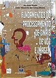 Fundamentos do Processamento de Sinais de Voz e Imagem (Em Portuguese do Brasil)