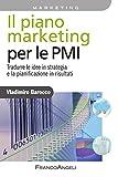 Il piano marketing per le PMI. Tradurre le idee in strategia e la pianificazione in risultati (Azienda moderna Vol. 762)