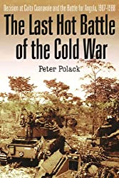The Last Hot Battle of the Cold War: South Africa vs. Cuba in the Angolan Civil War