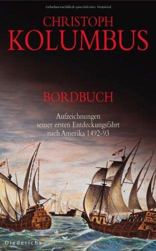 Christoph Kolumbus: Bordbuch - Aufzeichnungen seiner ersten Entdeckungsfahrt nach Amerika 1492-93