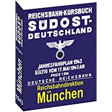 Reichsbahn - Kursbuch Südost-Deutschland 1943 Reichsbahndirektion München: Jahresfahrplan 1943, gültig ab 17. Mai 1943 (Historische Fahrpläne der ... / Die Fahrpläne der Reichsbahndirektionen)