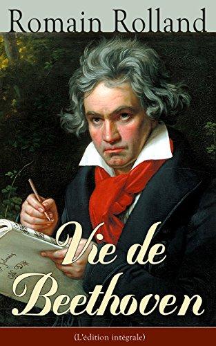 Vie de Beethoven (L'édition intégrale) par Romain Rolland