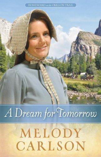 A Dream for Tomorrow (Homeward on the Oregon Trail) by Melody A. Carlson (2013-02-15)