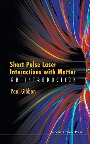Short Pulse Laser Interactions with Matter: An Introduction by Paul Gibbon (2005-09-30)