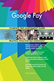Google Pay All-Inclusive Self-Assessment - More than 710 Success Criteria, Instant Visual Insights, Comprehensive Spreadsheet Dashboard, Auto-Prioritized for Quick Results