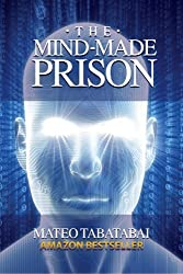The Mind-Made Prison by Mateo Tabatabai (2012-06-11)