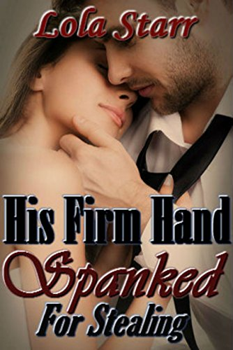 His Firm Hand: Spanked For Stealing