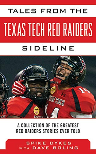 Tales from the Texas Tech Red Raiders Sideline: A Collection of the Greatest Red Raider Stories Ever Told (Tales from the Team) (English Edition) por Spike Dykes