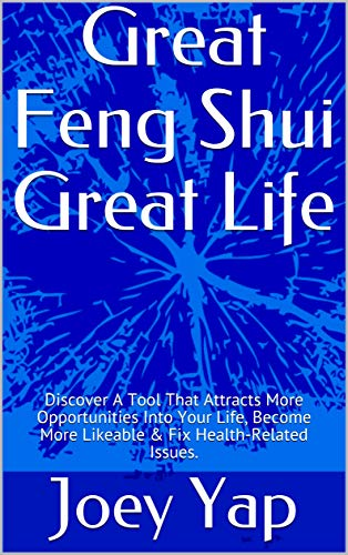 Great Feng Shui Great Life: Discover A Tool That Attracts More Opportunities Into Your Life, Become More Likeable & Fix Health-Related Issues. (20xx Feng Shui) (English Edition)