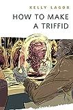 How to Make a Triffid: A Tor.Com Original (English Edition)