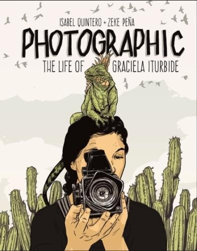 Photographic - the Life of Graciela Iturbide por Isabel Quintero