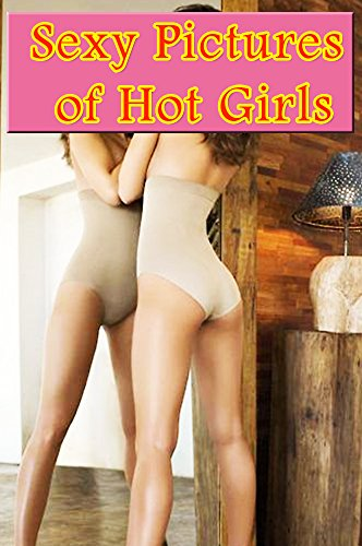 Sexy Pictures of Hot Girls vol.14: sexy pictures, erotic photography (English Edition)