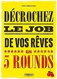 Décrochez le job de vos rêves en 5 rounds: Préparez-vous à mettre KO Madame recherche-d'emploi-classique et Monsieur Conseil-Bidon......