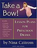 Take a Bow!: Lesson Plans for Pre-School Drama (Young Actors Series) by Czitrom, Nina (2004) Paperback