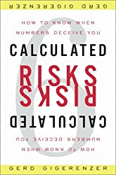 Calculated Risks: How to Know When Numbers Deceive You by Gerd Gigerenzer (2002-06-05)
