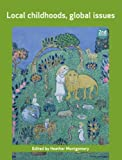 Local childhoods, global issues (Open University Childhood Series)