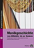 Musikgeschichte: vom Mittelalter bis zur Moderne: Handlungsorientierte Materialien für einen motivierenden Unterricht (7. bis 9. Klasse)