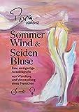Sommerwind und Seidenbluse: Eine einzigartige Autobiografie von Wandlung und Verwandlung eines Menschen