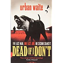 Dead If I Don't by Urban Waite (2013-11-07)