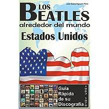 Los Beatles - Estados Unidos - Guía Rápida De Su Discografía: Discografía A Todo Color (1963-1970) (Los Beatles Alrededor Del Mundo) (Spanish Edition)