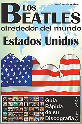 Los Beatles - Estados Unidos - Guía Rápida De Su Discografía: Discografía A Todo Color (1963-1970) (Los Beatles Alrededor Del Mundo nº 1) por Juan Carlos Irigoyen Pérez