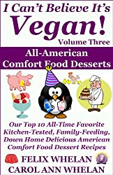 I Can't Believe It's Vegan! Volume 3 - All American Comfort Food Desserts: Our Top 10 All-Time Favorite Kitchen-Tested, Family-Feeding, Down Home Delicious ... Food Dessert Recipes (English Edition)