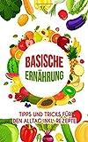 Basische Ernährung: Tipps und Tricks für den Alltag inkl. Rezepte