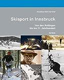 Skisport in Innsbruck. Von den Anfängen bis ins 21. Jahrhundert