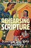 Rehearsing Scripture: Discovering Gods Word in Community