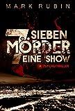 Sieben Mörder Eine Show: Psychothriller von Mark Rubin