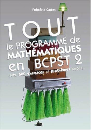 Tout le programme de mathématiques en BCPST 2 : Avec 600 exercices et problèmes résolus