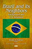 Brazil and Its Neighbors: Background and U.S. Relations