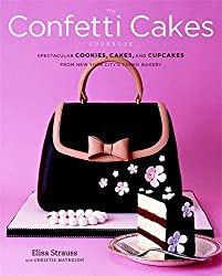 The Confetti Cakes Cookbook: Spectacular Cookies, Cakes, and Cupcakes from New York City's Famed Bakery by Elisa Strauss (2007-05-02)