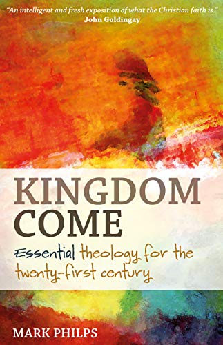 Kingdom Come: Essential theology for the twenty-first century (English Edition)