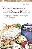 Vegetarisches aus Omas Küche: Lieblingsgerichte aus Kindertagen neu entdeckt