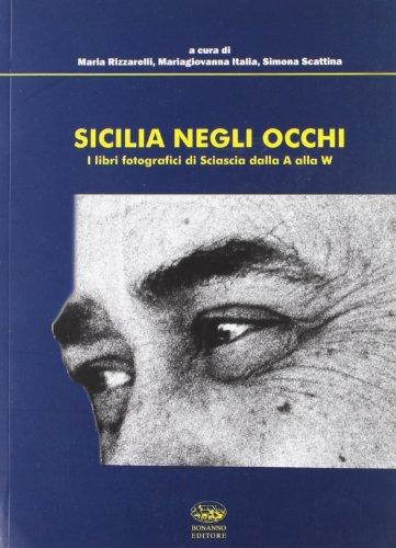 La Sicilia negli occhi. I libri fotografici di Leonardo Sciascia dalla A alla W. Ediz. illustrata