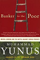 Banker to the Poor: Micro-Lending and the Battle against World Poverty by Muhammad Yunus (2007-01-01)