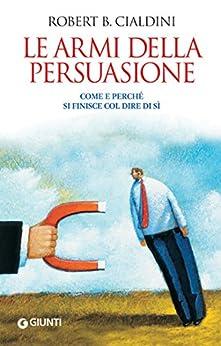 Le armi della persuasione (Orizzonti) di [Robert B. Cialdini]