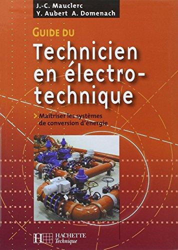 Guide du technicien en électrotechnique : Pour maîtriser les systèmes de conversion d'énergie