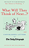 What Will They Think Of Next...?: Unpublished Letters to the Daily Telegraph (Unpublished Letters to the Daily Telegraph(Telegraph Letters Books) Book 6)